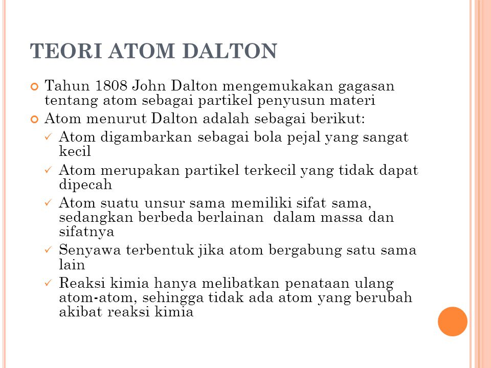 TEORI ATOM DALTON Tahun 1808 John Dalton mengemukakan gagasan tentang atom sebagai partikel penyusun materi.