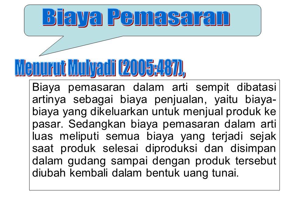 Biaya Pemasaran Menurut Mulyadi (2005:487),