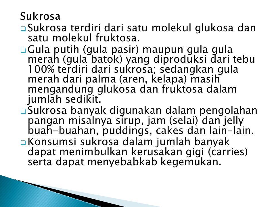 Sukrosa Sukrosa terdiri dari satu molekul glukosa dan satu molekul fruktosa.