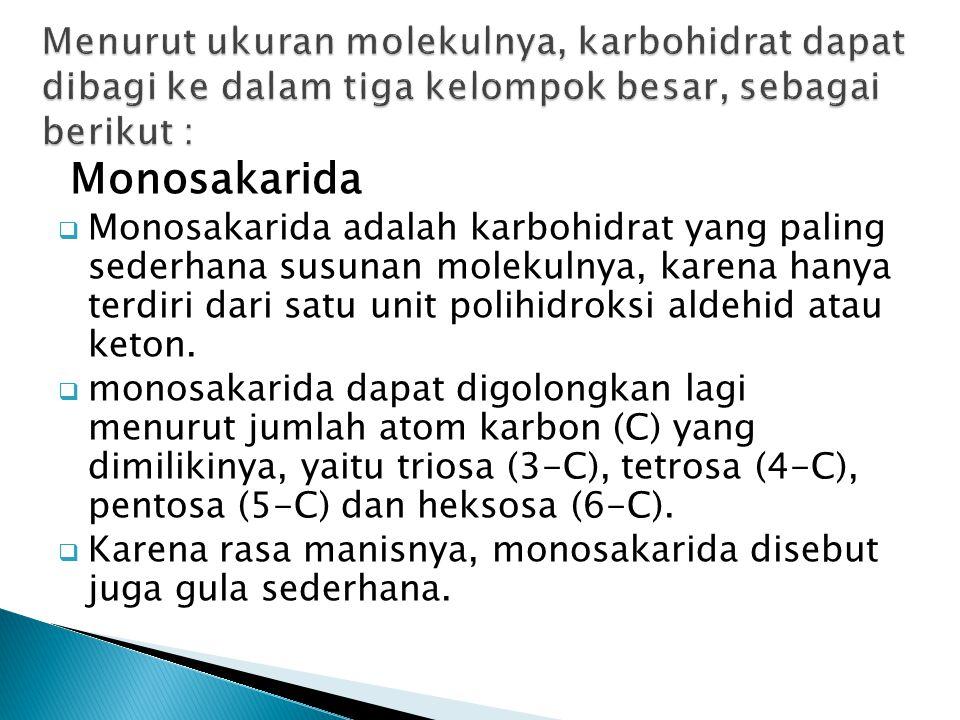 Menurut ukuran molekulnya, karbohidrat dapat dibagi ke dalam tiga kelompok besar, sebagai berikut :