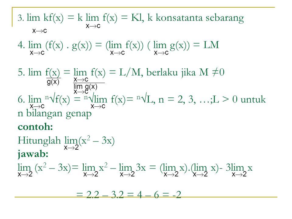 3. lim kf(x) = k lim f(x) = Kl, k konsatanta sebarang 4. lim (f(x)