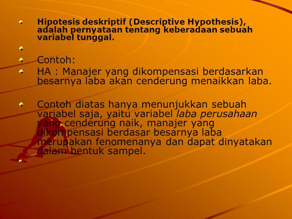 Hipotesis deskriptif (Descriptive Hypothesis), adalah pernyataan tentang keberadaan sebuah variabel tunggal.
