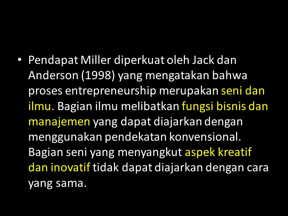 Pendapat Miller diperkuat oleh Jack dan Anderson (1998) yang mengatakan bahwa proses entrepreneurship merupakan seni dan ilmu.