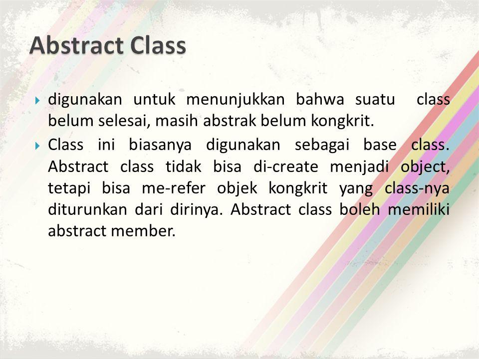 Abstract Class digunakan untuk menunjukkan bahwa suatu class belum selesai, masih abstrak belum kongkrit.