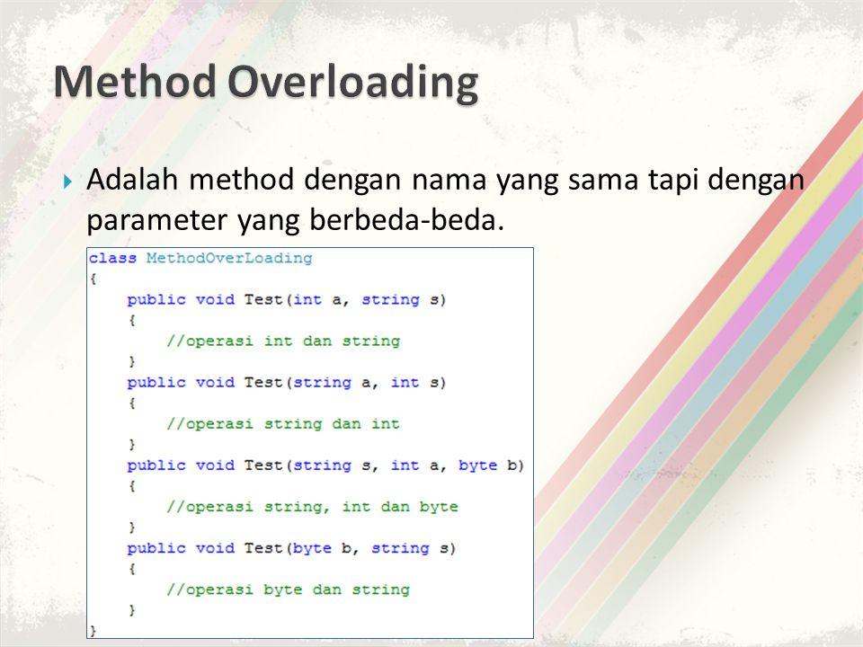 Method Overloading Adalah method dengan nama yang sama tapi dengan parameter yang berbeda-beda.