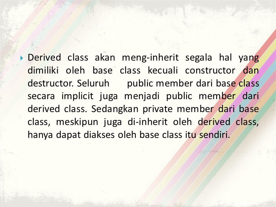 Derived class akan meng-inherit segala hal yang dimiliki oleh base class kecuali constructor dan destructor.