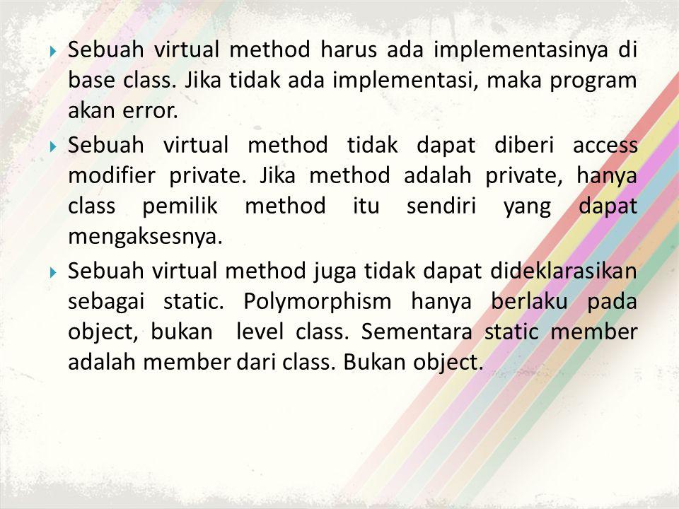 Sebuah virtual method harus ada implementasinya di base class
