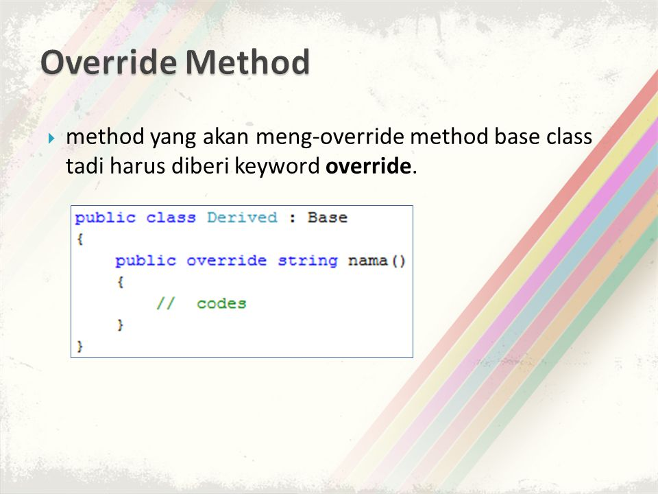 Override Method method yang akan meng-override method base class tadi harus diberi keyword override.