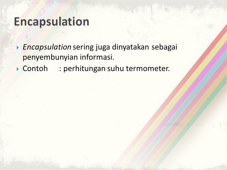 Encapsulation Encapsulation sering juga dinyatakan sebagai penyembunyian informasi.