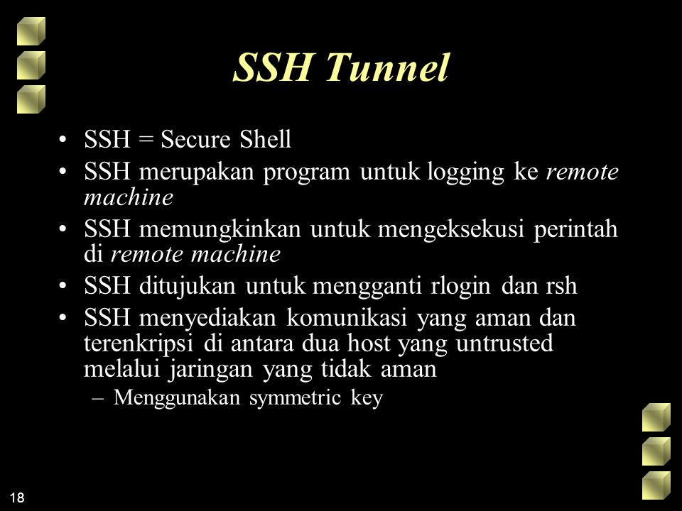 SSH Tunnel SSH = Secure Shell