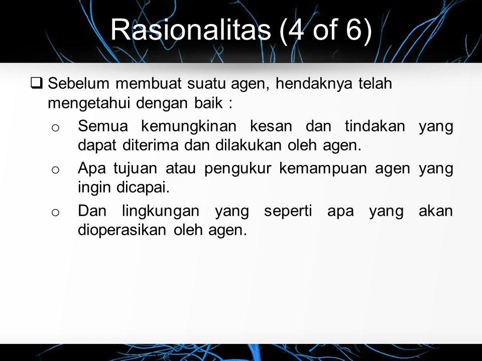 Rasionalitas (4 of 6) Sebelum membuat suatu agen, hendaknya telah mengetahui dengan baik :