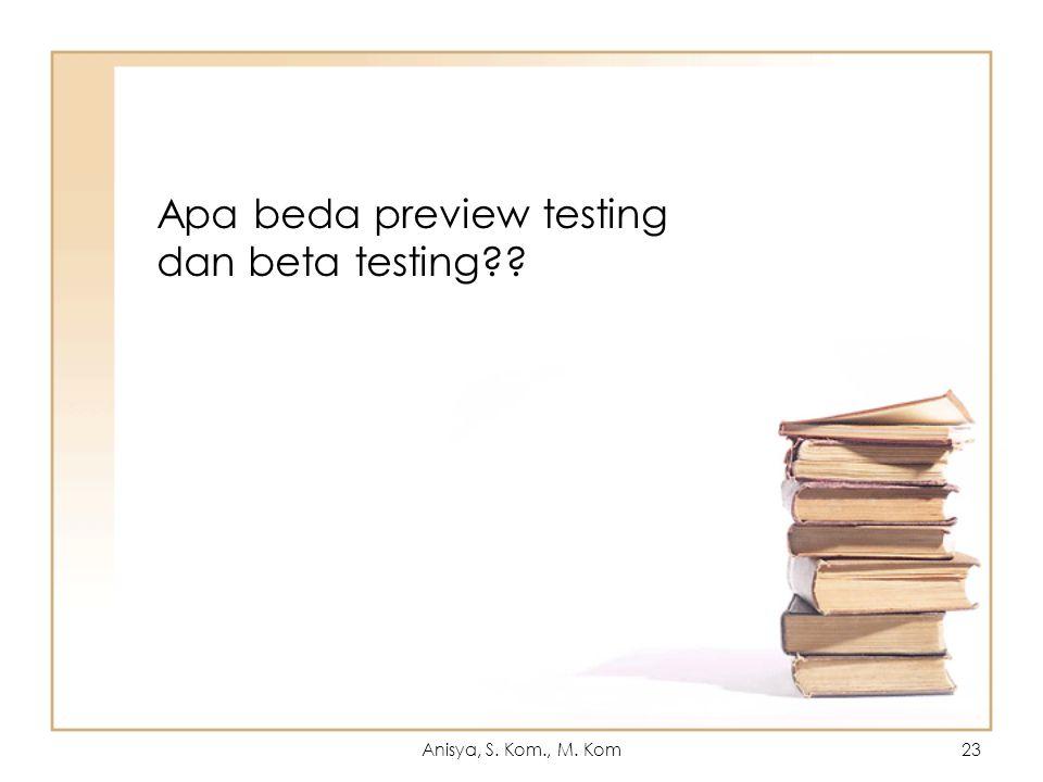Apa beda preview testing dan beta testing