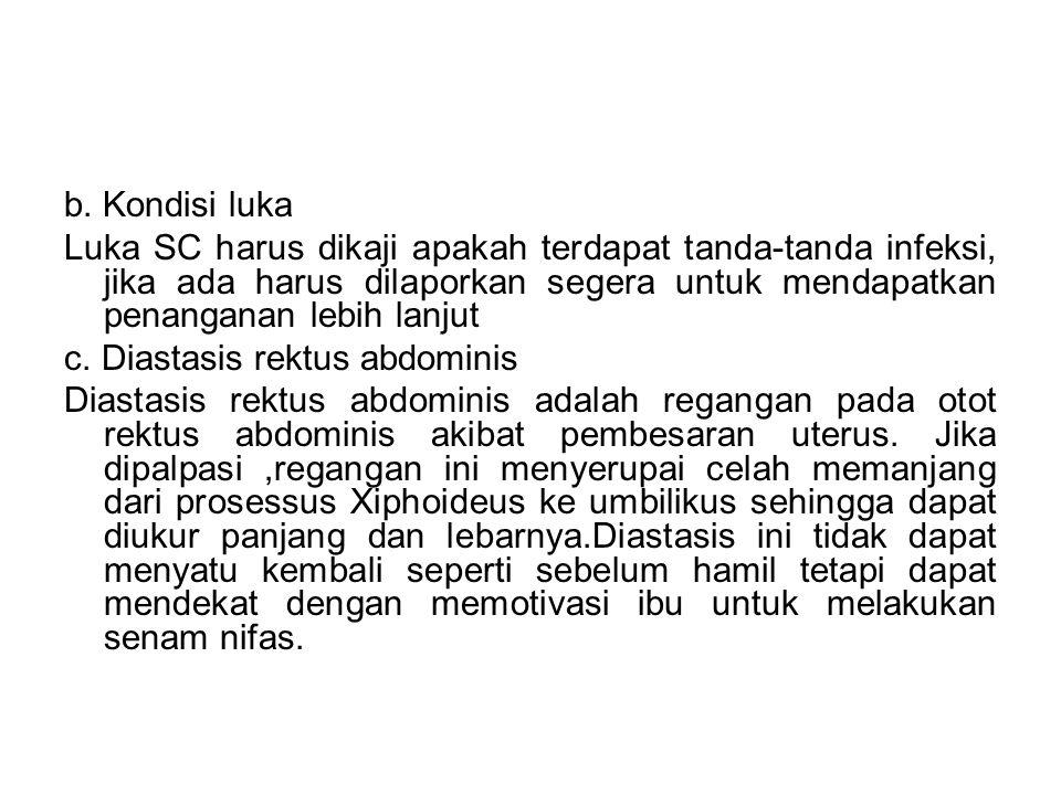 b. Kondisi luka Luka SC harus dikaji apakah terdapat tanda-tanda infeksi, jika ada harus dilaporkan segera untuk mendapatkan penanganan lebih lanjut.