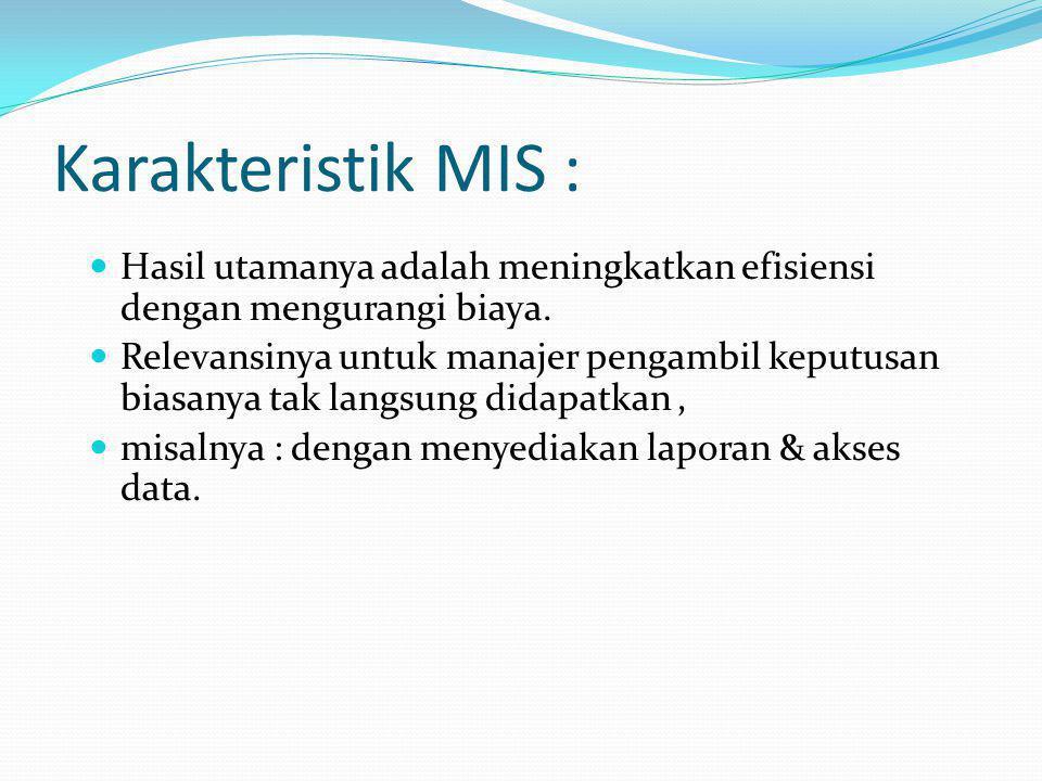 Karakteristik MIS : Hasil utamanya adalah meningkatkan efisiensi dengan mengurangi biaya.