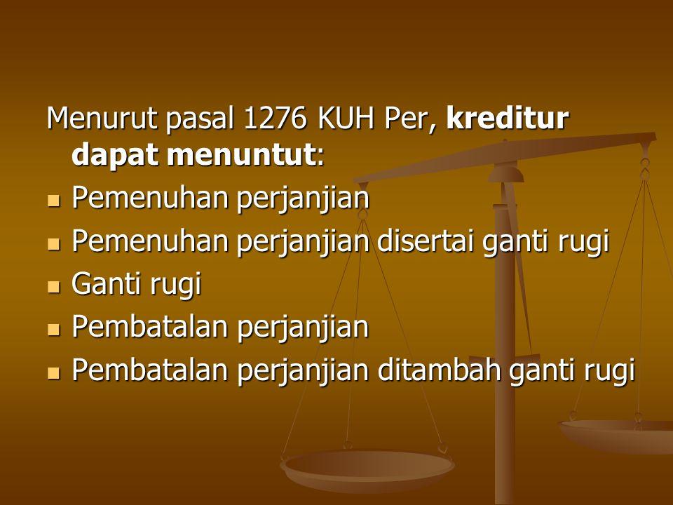 Menurut pasal 1276 KUH Per, kreditur dapat menuntut:
