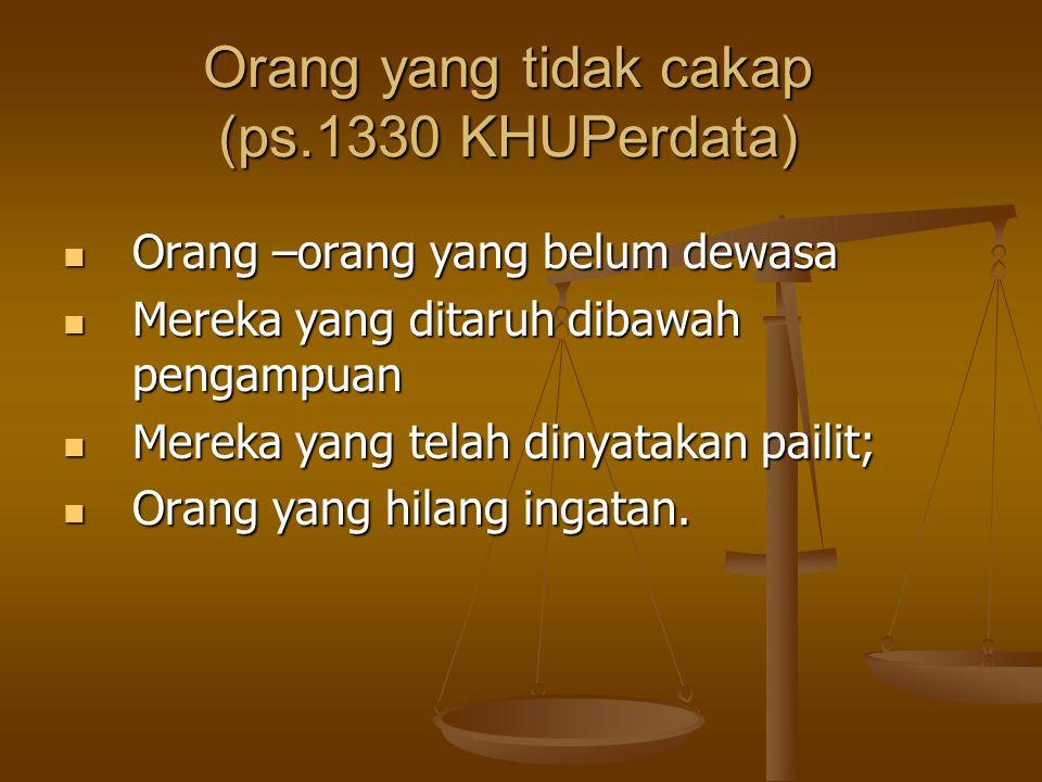 Orang yang tidak cakap (ps.1330 KHUPerdata)