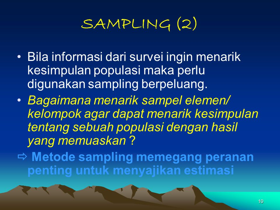 SAMPLING (2) Bila informasi dari survei ingin menarik kesimpulan populasi maka perlu digunakan sampling berpeluang.