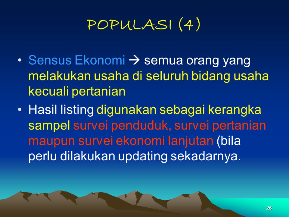 POPULASI (4) Sensus Ekonomi  semua orang yang melakukan usaha di seluruh bidang usaha kecuali pertanian.
