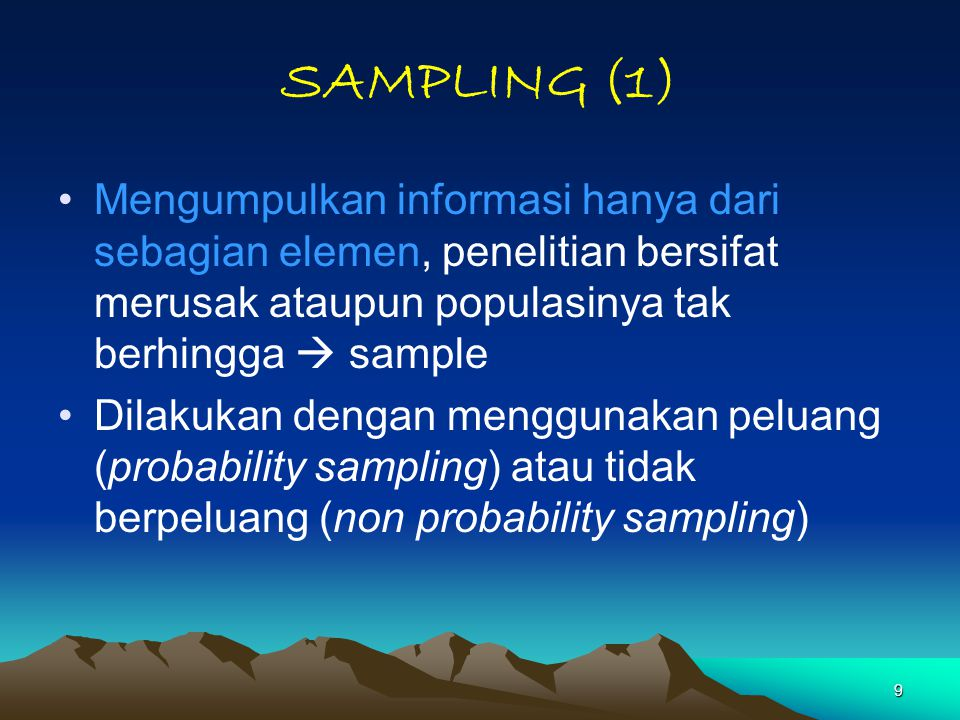 SAMPLING (1) Mengumpulkan informasi hanya dari sebagian elemen, penelitian bersifat merusak ataupun populasinya tak berhingga  sample.
