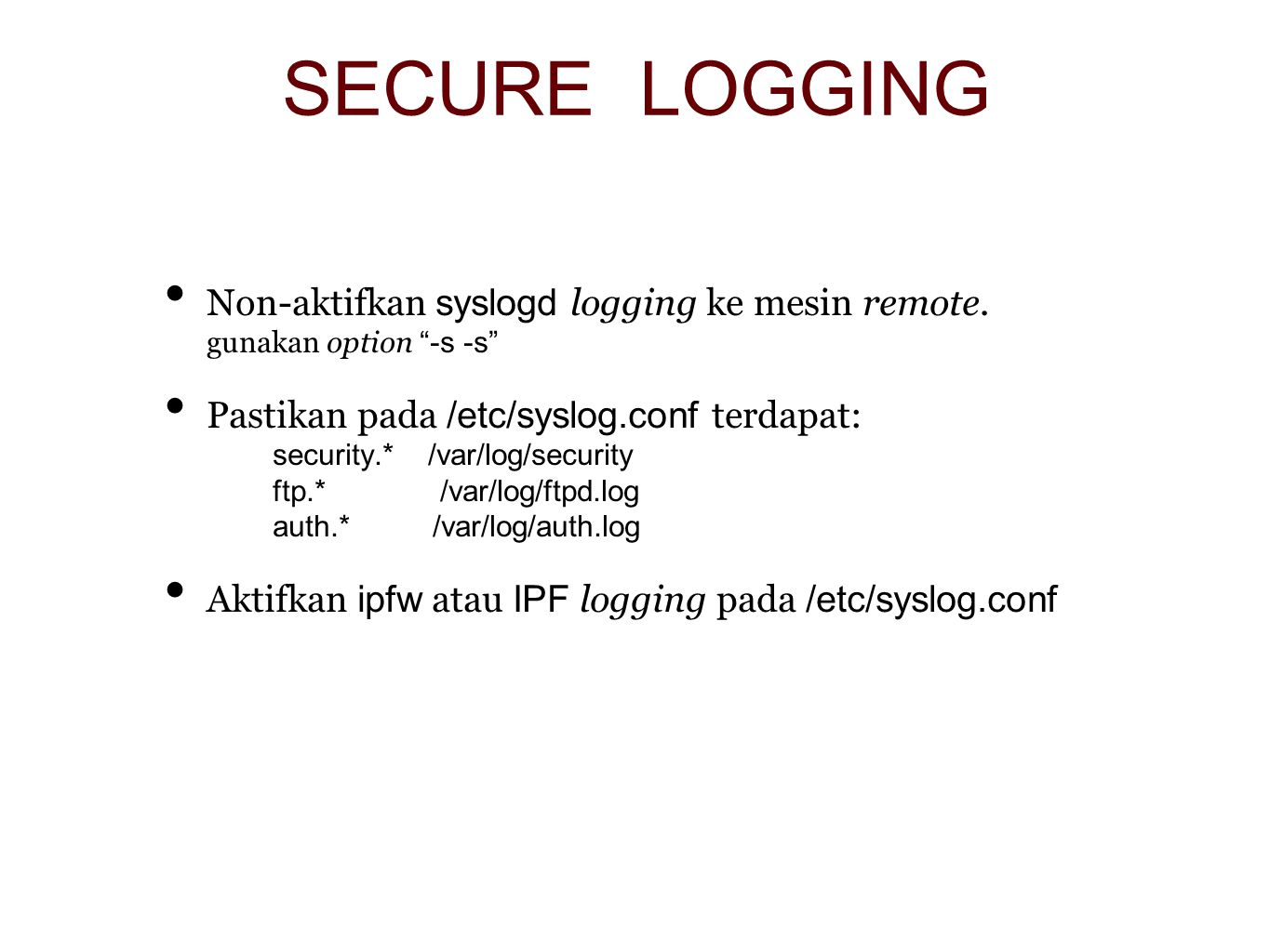 SECURE LOGGING Non-aktifkan syslogd logging ke mesin remote. gunakan option -s -s