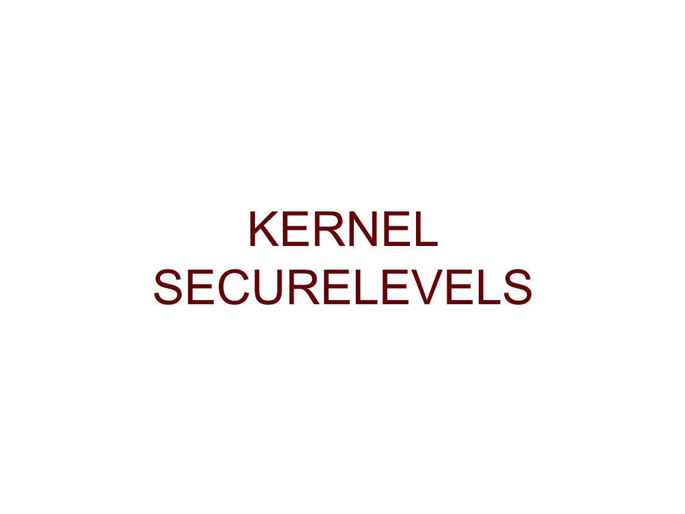 KERNEL SECURELEVELS