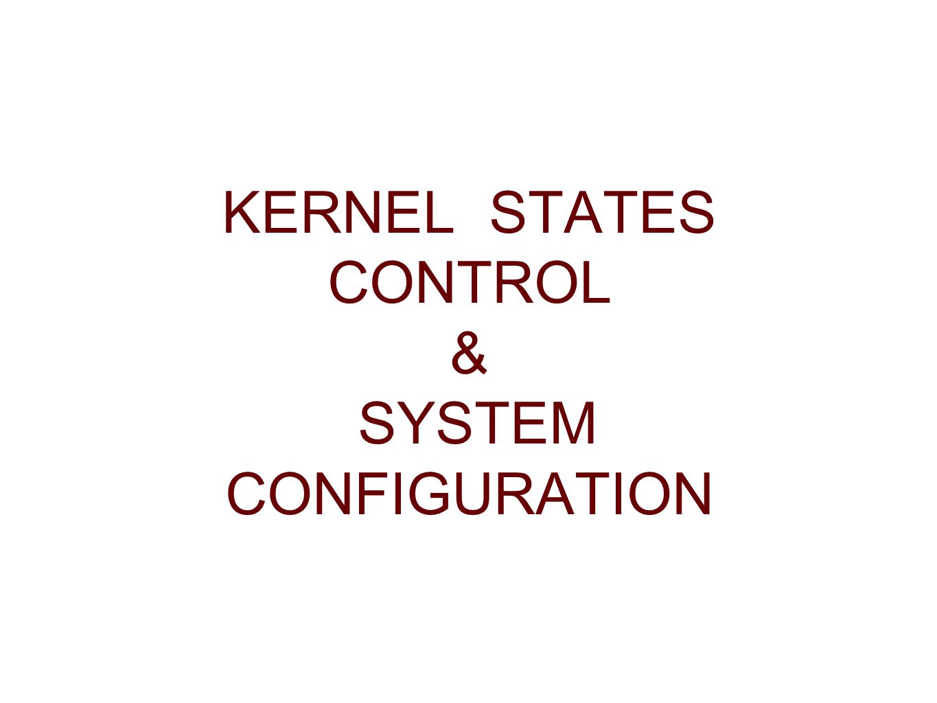 KERNEL STATES CONTROL & SYSTEM CONFIGURATION