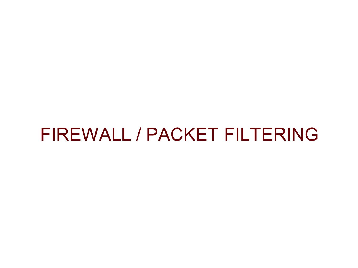 FIREWALL / PACKET FILTERING