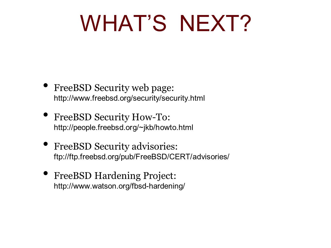 WHAT'S NEXT FreeBSD Security web page: http://www.freebsd.org/security/security.html.