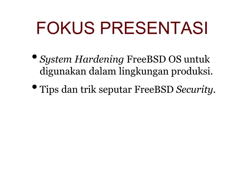 FOKUS PRESENTASI System Hardening FreeBSD OS untuk digunakan dalam lingkungan produksi.