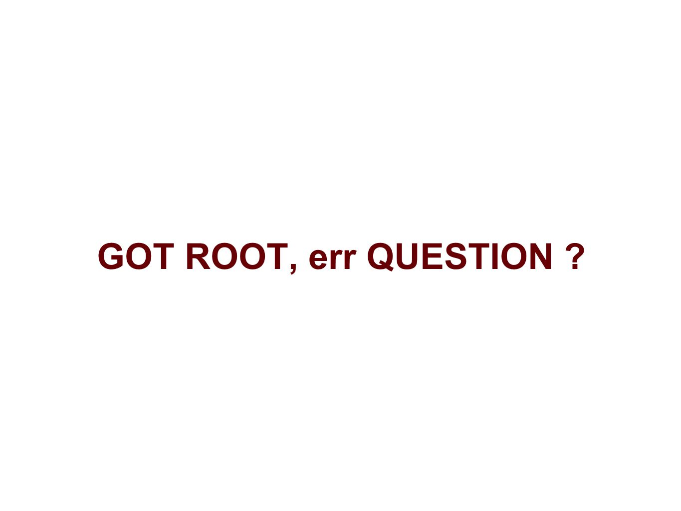 GOT ROOT, err QUESTION