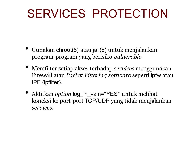SERVICES PROTECTION Gunakan chroot(8) atau jail(8) untuk menjalankan program-program yang berisiko vulnerable.
