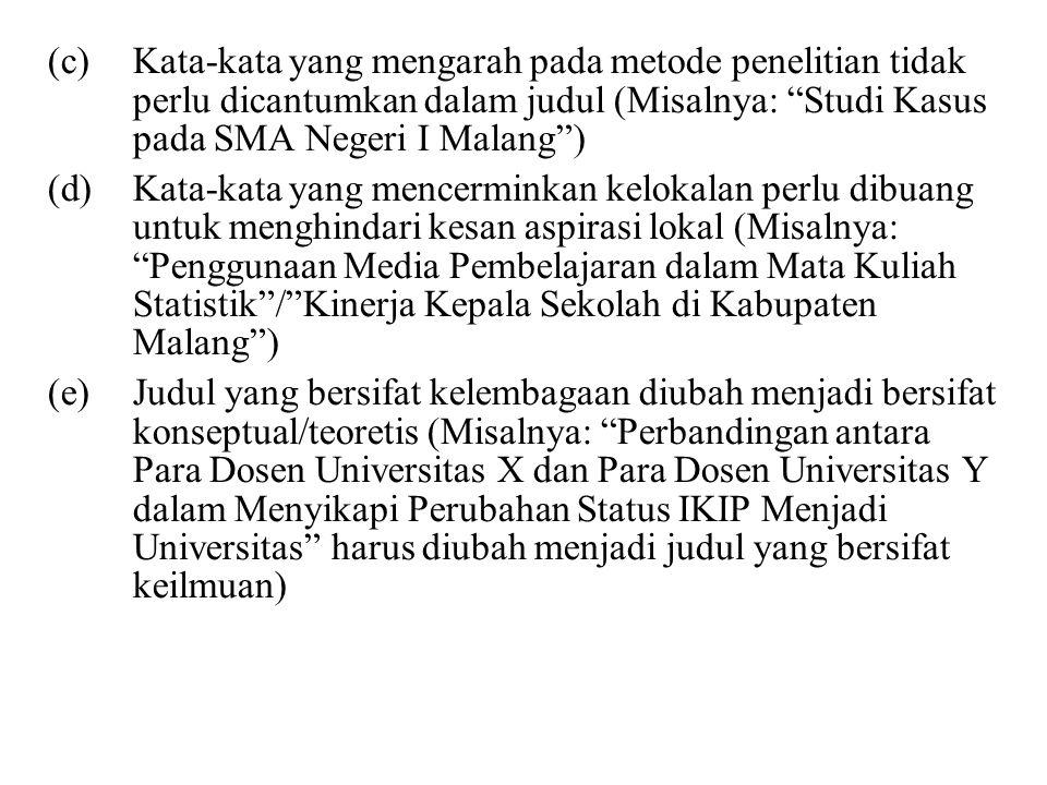 Kata-kata yang mengarah pada metode penelitian tidak perlu dicantumkan dalam judul (Misalnya: Studi Kasus pada SMA Negeri I Malang )