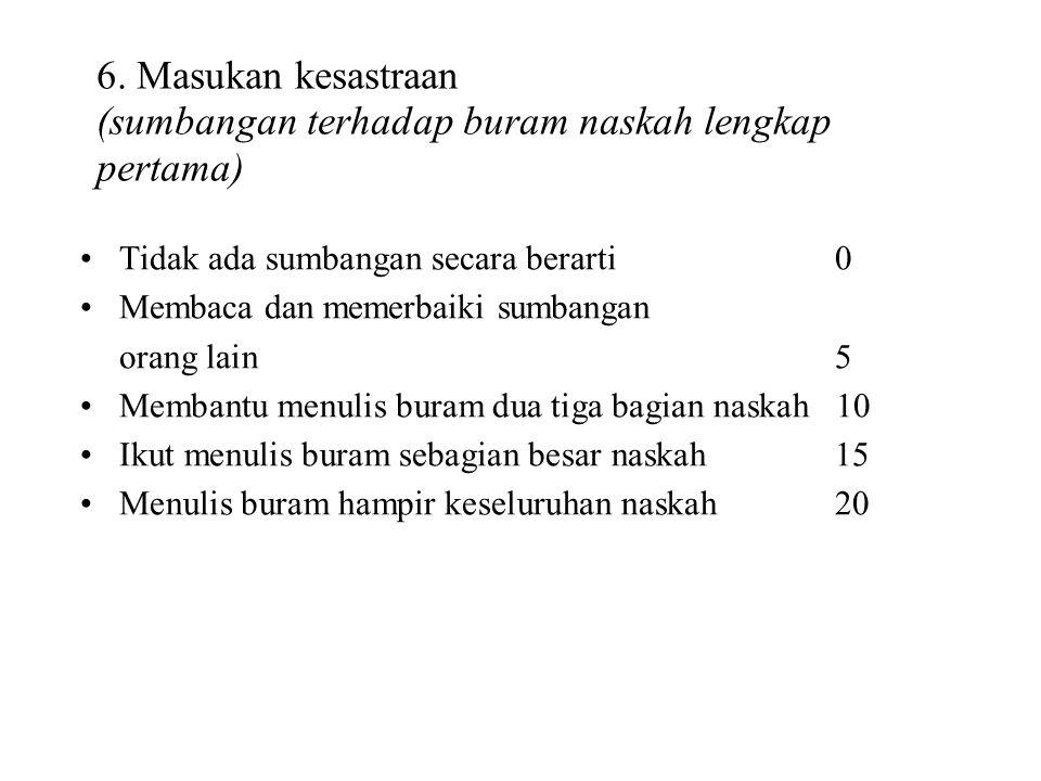6. Masukan kesastraan (sumbangan terhadap buram naskah lengkap pertama)