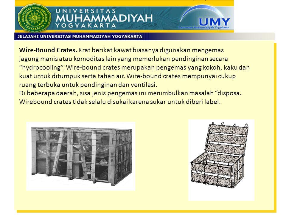 Wire-Bound Crates. Krat berikat kawat biasanya digunakan mengemas