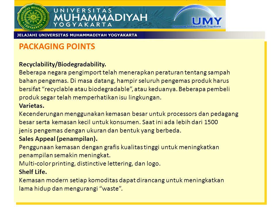 PACKAGING POINTS Recyclability/Biodegradability. Beberapa negara pengimport telah menerapkan peraturan tentang sampah.