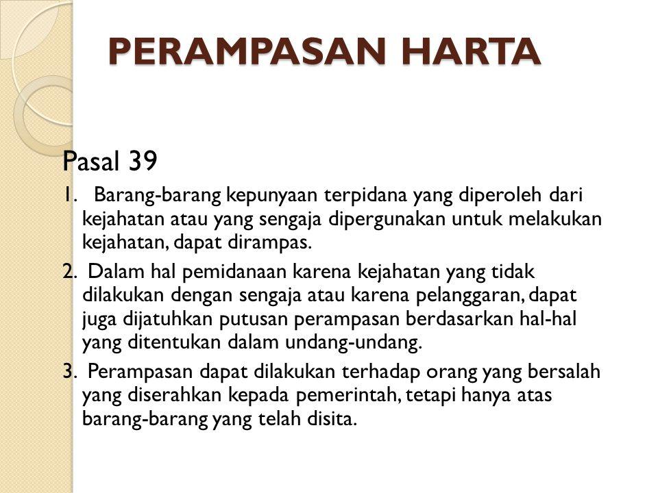PERAMPASAN HARTA Pasal 39