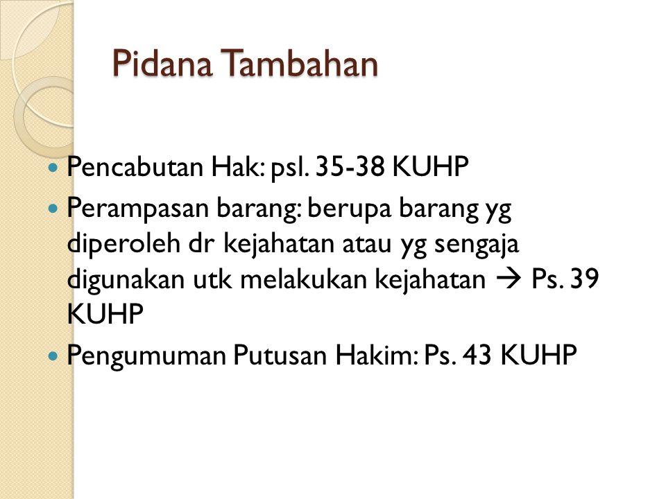 Pidana Tambahan Pencabutan Hak: psl. 35-38 KUHP