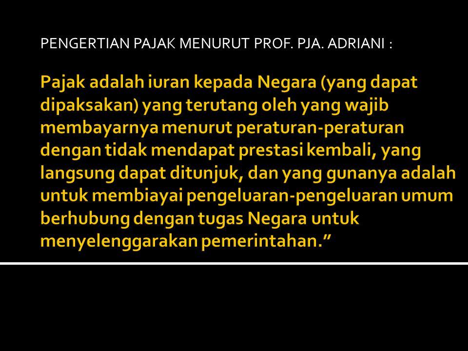 PENGERTIAN PAJAK MENURUT Prof. PJA. Adriani :