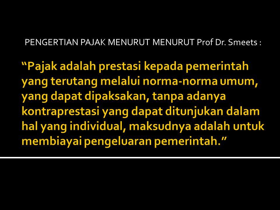 PENGERTIAN PAJAK MENURUT MENURUT Prof Dr. Smeets :