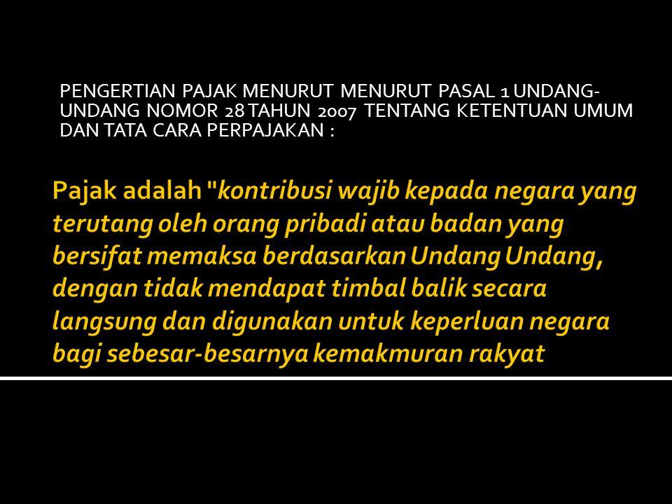 PENGERTIAN PAJAK MENURUT MENURUT PASAL 1 UNDANG-UNDANG NOMOR 28 TAHUN 2007 TENTANG KETENTUAN UMUM DAN TATA CARA PERPAJAKAN :