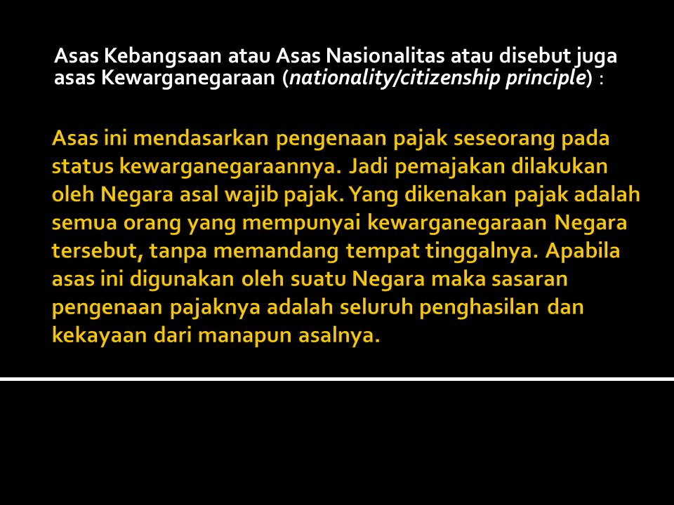Asas Kebangsaan atau Asas Nasionalitas atau disebut juga asas Kewarganegaraan (nationality/citizenship principle) :