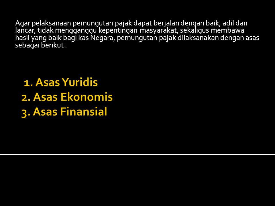 1. Asas Yuridis 2. Asas Ekonomis 3. Asas Finansial