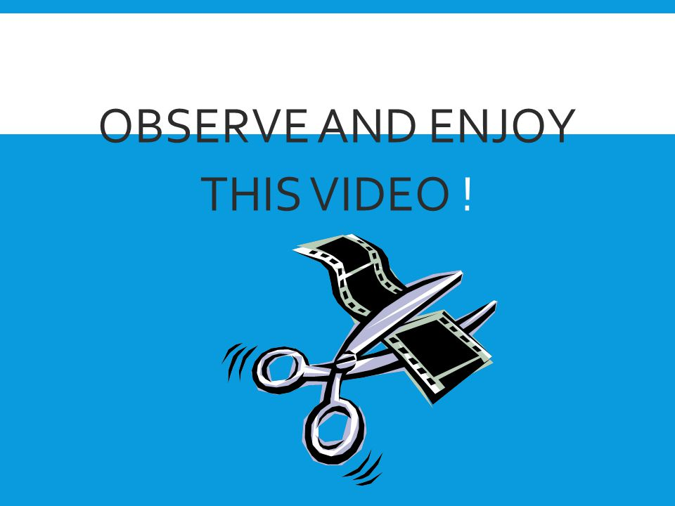 OBSERVE AND ENJOY THIS VIDEO !
