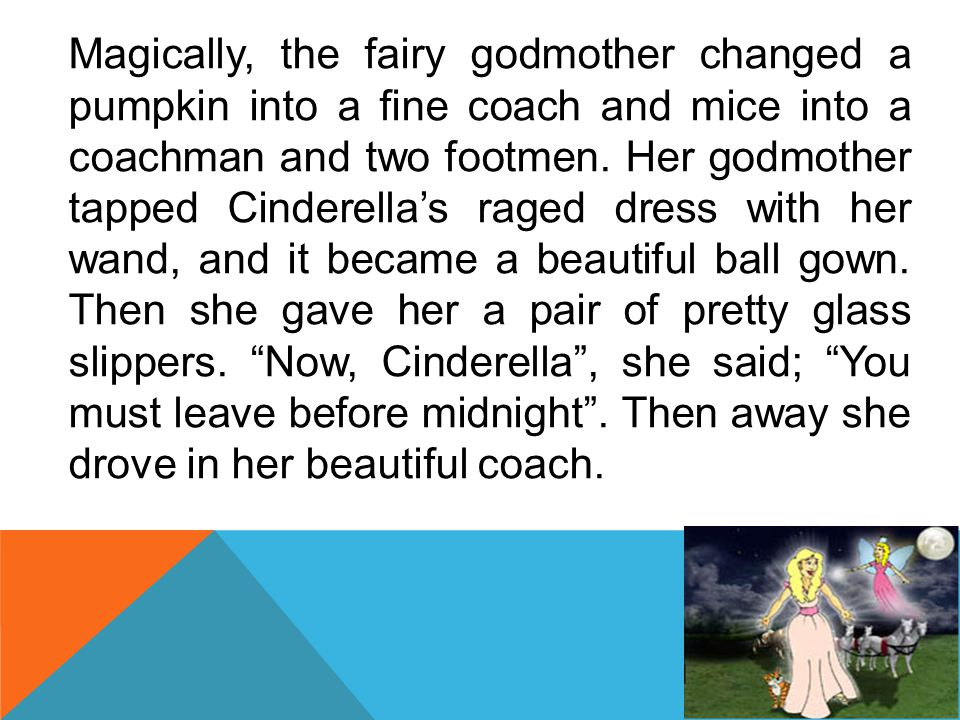 Magically, the fairy godmother changed a pumpkin into a fine coach and mice into a coachman and two footmen.