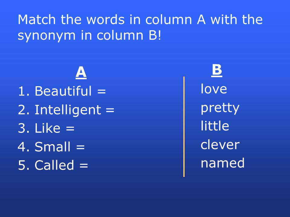 Match the words in column A with the synonym in column B!