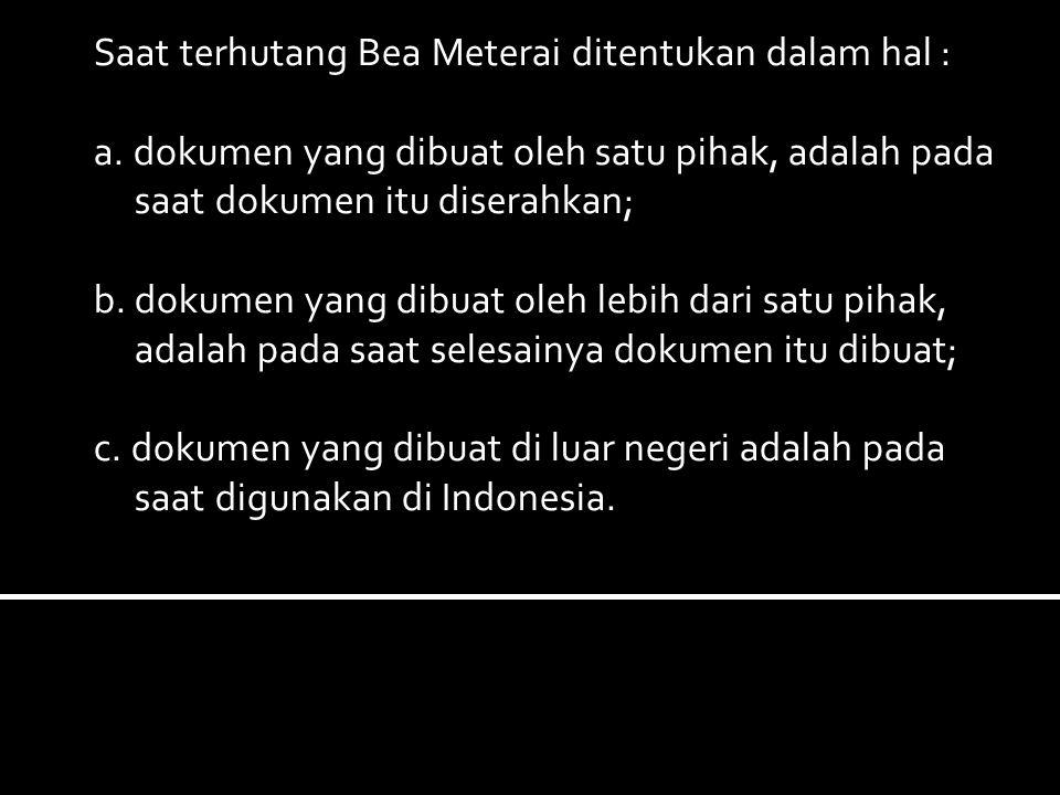Saat terhutang Bea Meterai ditentukan dalam hal :