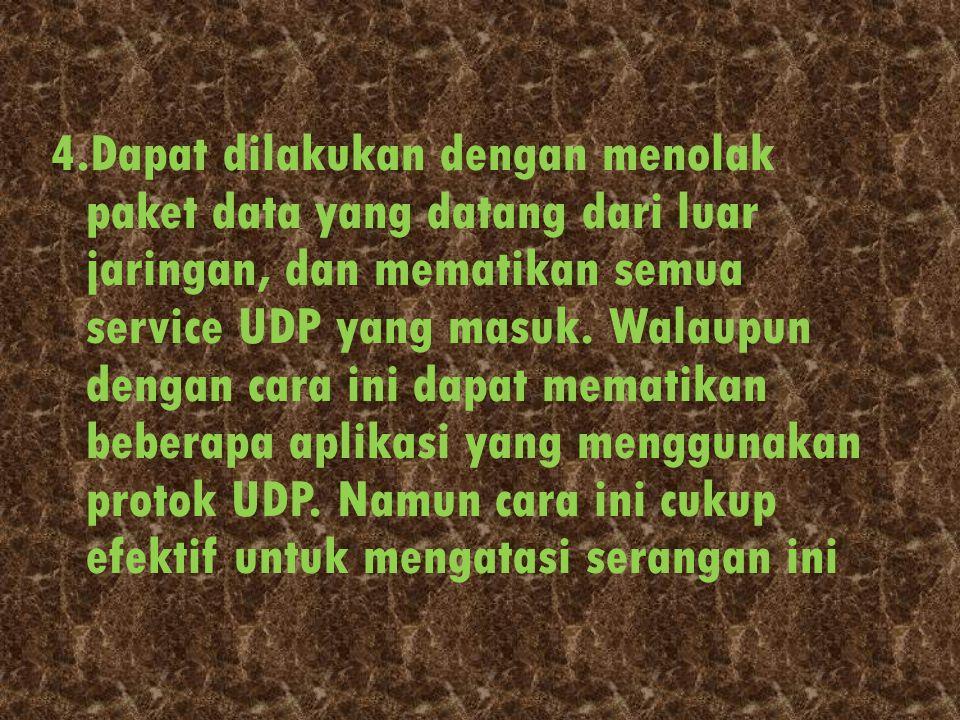 4.Dapat dilakukan dengan menolak paket data yang datang dari luar jaringan, dan mematikan semua service UDP yang masuk.