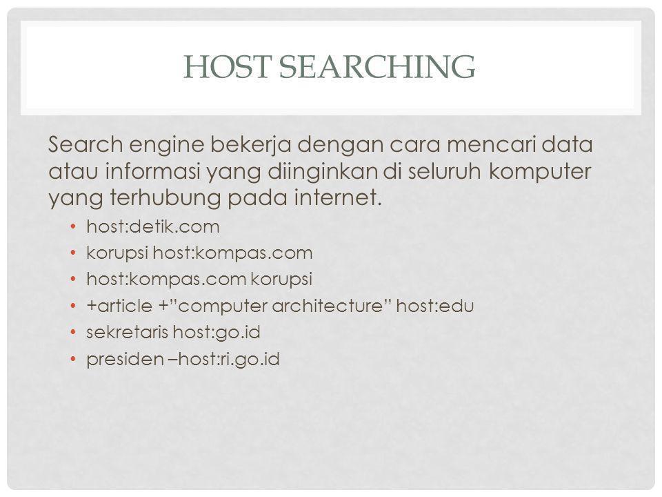 HOST Searching Search engine bekerja dengan cara mencari data atau informasi yang diinginkan di seluruh komputer yang terhubung pada internet.