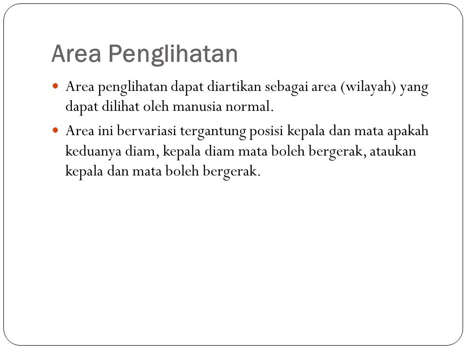 Area Penglihatan Area penglihatan dapat diartikan sebagai area (wilayah) yang dapat dilihat oleh manusia normal.
