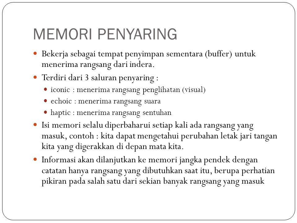 MEMORI PENYARING Bekerja sebagai tempat penyimpan sementara (buffer) untuk menerima rangsang dari indera.